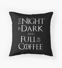 Game Of Thrones - The Night Is Dark and Full of Coffee Throw Pillow