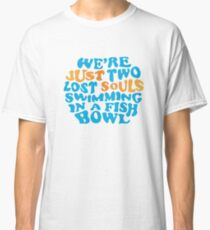 Pink Floyd - we're just two lost souls swimming in a fish bowl Classic T-Shirt
