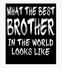 What The Best Brother In The World Looks Like Photographic Print