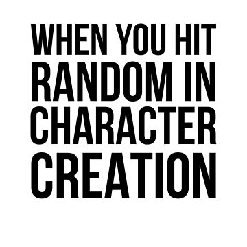 When you hit random in character creation by GamerSpeak