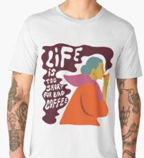Life is too short for bad coffee Men's Premium T-Shirt