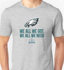 We all we got, we all we need - Eagles T-Shirt Unisex T-Shirt