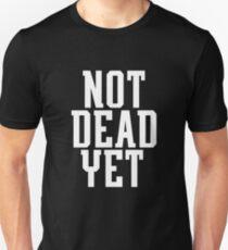 NOT DEAD YET Unisex T-Shirt