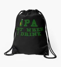IPA Lot When I Drink Drawstring Bag