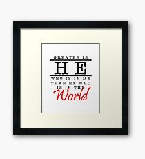 Greater Is He Who Is In Me Than He Who Is In The World Framed Print