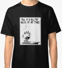 Waste of My Time Classic T-Shirt
