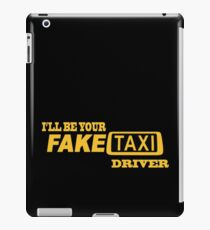 ill be your fake taxi driver iPad Case/Skin