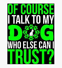 I talk to my dog Funny dog lover T-shirt Photographic Print