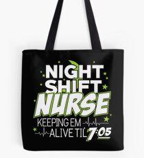 Night Shift Nurse Keeping Em Alive Til' 7:05 T-Shirt Tote Bag