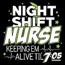 Night Shift Nurse Keeping Em Alive Til' 7:05 T-Shirt by wantneedlove