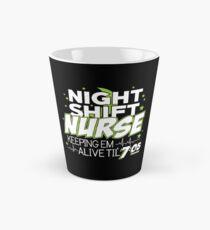 Night Shift Nurse Keeping Em Alive Til' 7:05 T-Shirt Tall Mug