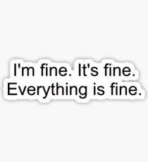 I'm fine. It's fine. Everything is fine. Sticker