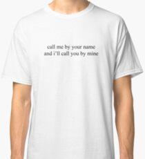 *:・゚✧ call me by your name and i'll call you by mine *:・゚✧ Classic T-Shirt