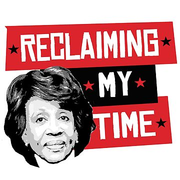 Reclaiming My Time - Maxine Waters by popdesigner