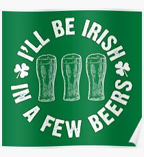 I'll Be Irish In A Few Beers Poster