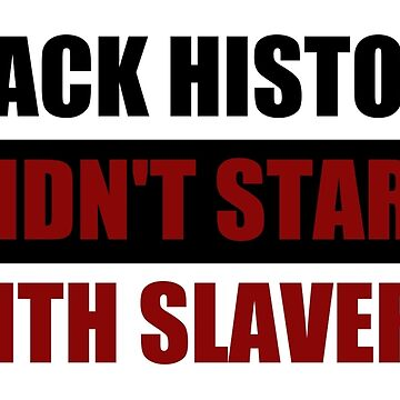 Black History Didn't Start With Slavery  (I Can't Breathe) by sayers