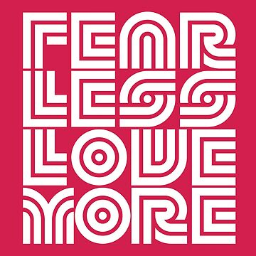 FEAR LESS LOVE MORE - Clean Vibrant Type Design by DesignFools
