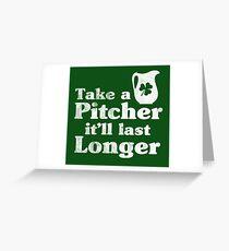 Take A Pitcher It'll Last Longer Greeting Card