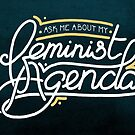 Ask Me About My Feminist Agenda by arosecast