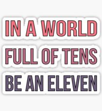 In A World Full Of Tens Be an Eleven - Strange Things Sticker
