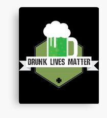 Drunk Lives Matter Gift For Paddys St Patricks Day T-Shirt Sweater Hoodie Iphone Samsung Phone Case Coffee Mug Tablet Case Canvas Print