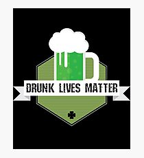 Drunk Lives Matter Gift For Paddys St Patricks Day T-Shirt Sweater Hoodie Iphone Samsung Phone Case Coffee Mug Tablet Case Photographic Print