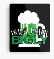 Irish Drink Bigly Gift For Paddys St Patricks Day T-Shirt Sweater Hoodie Iphone Samsung Phone Case Coffee Mug Tablet Case Metal Print