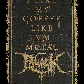 I like my coffee like my metal - Black by ContraB