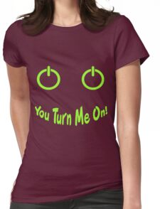 You Turn Me On! Womens Fitted T-Shirt