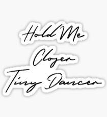 Hold Me Closer Tiny Dancer Sticker
