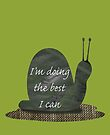 I'm Doing the Best I Can Snail by Melissa J Barrett