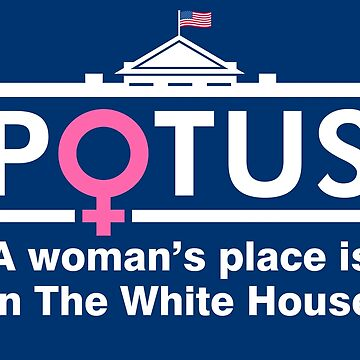 A Woman's Place Is In The White House by Humerus1
