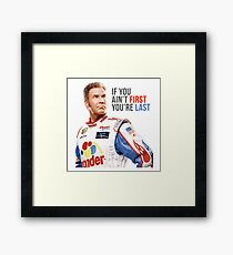 "Will Ferrell Talladega Nights Ricky Bobby ""If You Ain't First You're Last"" Framed Print"