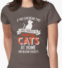 Best Seller If You Can Read This I Was Forced To Leave My Cats At Home And Rejoin Society M69 Women's Fitted T-Shirt