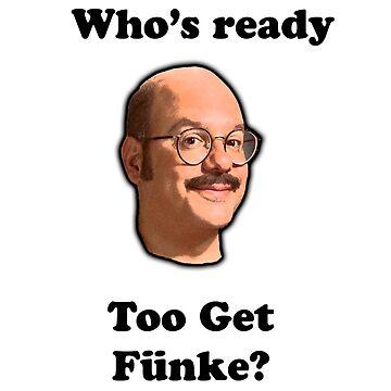 Whos Ready to get Fünke? by againnagain