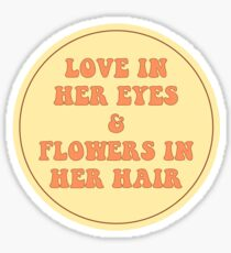 LOVE IN HER EYES & FLOWERS IN HER HAIR  Sticker