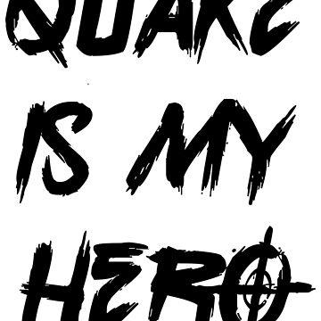 QUAKE is my HERO by Hey-Argentina