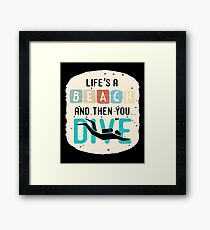 Life is a Beach and Then you Dive Framed Print