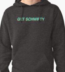 GET SCHWIFTY Pullover Hoodie