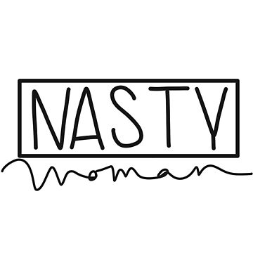 Nasty Woman by mrndaj