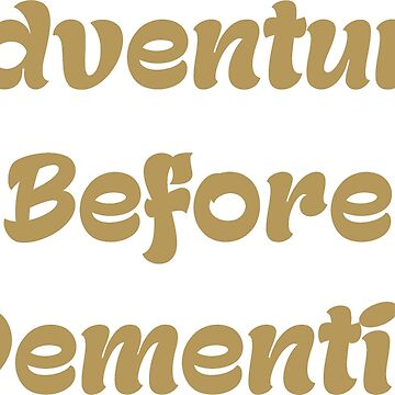 Adventure Before Dementia by paulgillings76