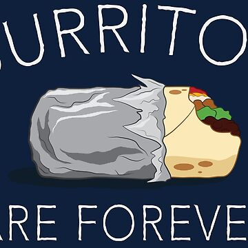 Burritos Are Forever by riantiada