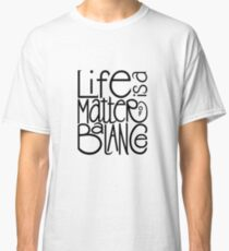 Life Balance Classic T-Shirt