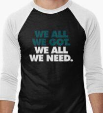 We All We Got, We All We Need Men's Baseball ¾ T-Shirt