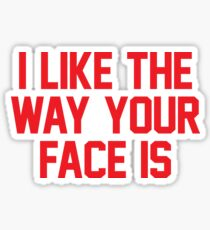 I Like The Way Your Face Is - Red Sticker
