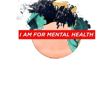 I am For Mental Health  by benrey1293