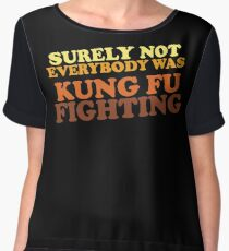 Surely Not Everybody Was Kung Fu Fighting Chiffon Top