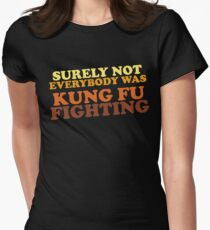 Surely Not Everybody Was Kung Fu Fighting Women's Fitted T-Shirt