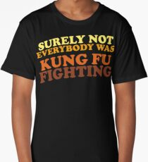Surely Not Everybody Was Kung Fu Fighting Long T-Shirt