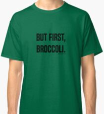 But First, Broccoli. Classic T-Shirt